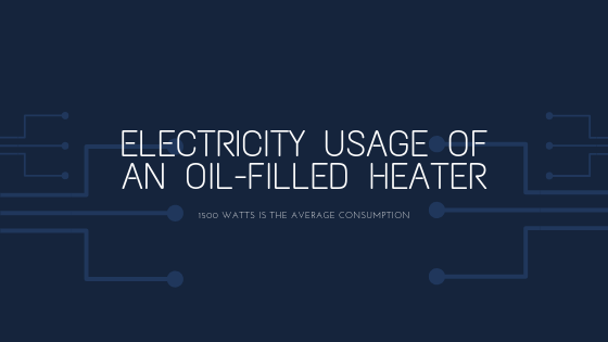 How Much Electricity Do Oil Filled Heaters Use?